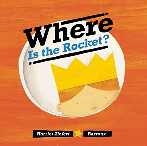 Where Is the Rocket?: Ziefert, Harriet