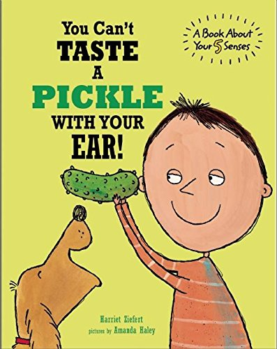 You Can't Taste a Pickle With Your Ear (1609054180) by Harriet Ziefert