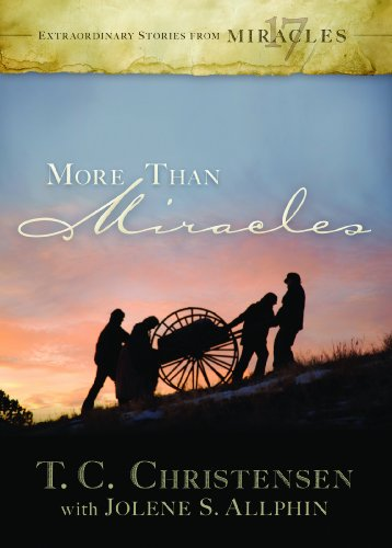 More Than Miracles: Extraordinary Stories From 17: T.C. Christensen, Jolene