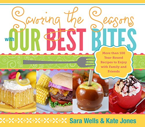 9781609071325: Savoring the Seasons with Our Best Bites: More Than 100 Year-Round Recipes to Enjoy with Family and Friends