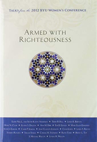 9781609073237: Armed With Righteousness: Talks from the 2012 Byu Wome's Conference