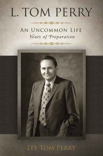9781609074623: L. Tom Perry, an Uncommon Life: Years of Preparation