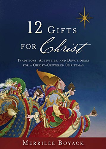 12 Gifts for Christ: Traditions, Activities, and Devotionals for a Christ-Centered Christmas: ...