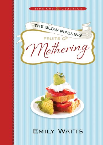 9781609077129: The Slow-ripening Fruits of Mothering: Time Out Classics