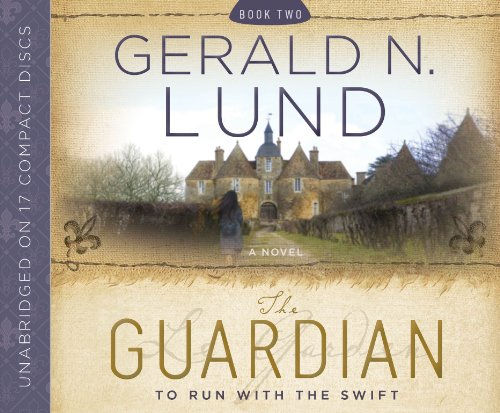 The Guardian, Book 2: to Run with the Swift: Gerald N. Lund