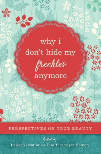 9781609078065: Why I Don't Hide My Freckles Anymore: Perspectives on True Beauty
