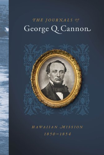 The Journals of George Q. Cannon: Hawaiian Mission, 1850-1854: Adrian W. Cannon; Richard E. Turley ...