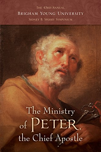 9781609079222: The Ministry of Peter, the Chief Apostle, The 43rd Annual Brigham Young University Sidney B. Sperry Symposium