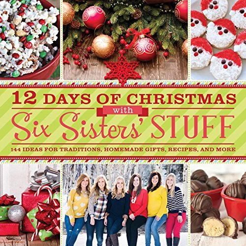 9781609079352: 12 Days of Christmas With Six Sisters' Stuff: Recipes, Traditions, Homemade Gifts, and So Much More
