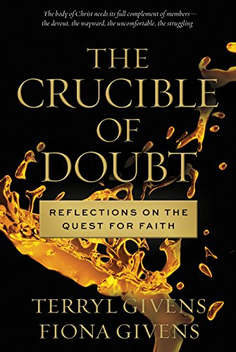 The Crucible of Doubt: Reflections On the: Givens, Terryl; Givens,