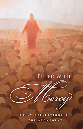 Filled with Mercy: Daily Reflections on the Atonement: Compilation