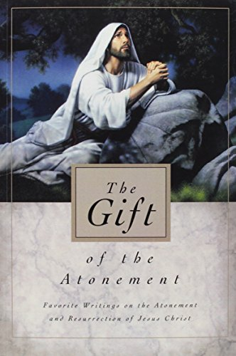 9781609079758: Gift of the Atonement: Favorite Sriting on the Atonement and Resurrection of Jesus Christ
