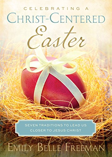 Celebrating a Christ-Centered Easter: Seven Traditions to Lead Us Closer to Jesus Christ: Freeman, ...