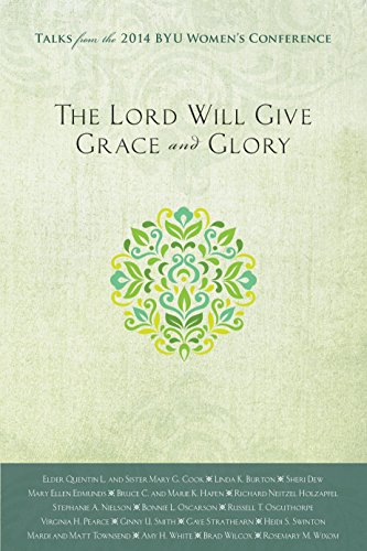 The Lord Will Give Grace and Glory: Talks from the 2014 BYU Women's Conference: Compilation