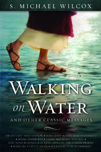 Walking on Water and Other Classic Messages: S. Michael Wilcox