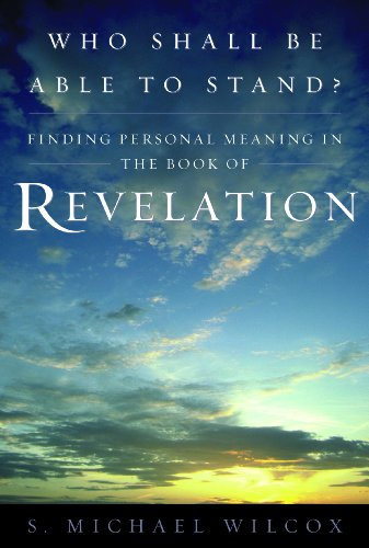 Who Shall Be Able To Stand? Finding Personal Meaning in the Book of Revelation: S. Michael Wilcox