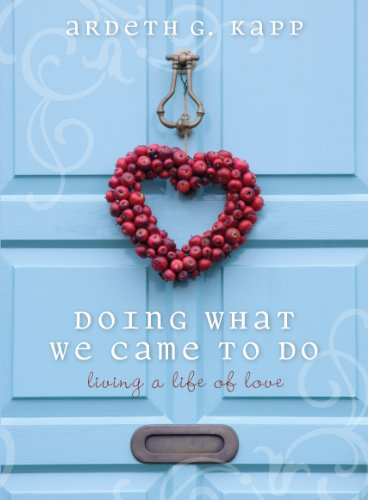 9781609087432: Doing What We Came To Do: Living a Life of Love