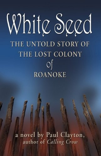 9781609100018: WHITE SEED: The Untold Story of the Lost Colony of Roanoke