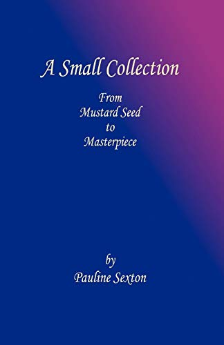 9781609100360: A Small Collection: From Mustard Seed to Masterpiece