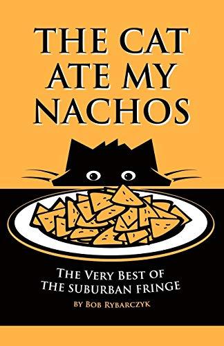 THE CAT ATE MY NACHOS: The Very Best of the Suburban Fringe: Bob Rybarczyk