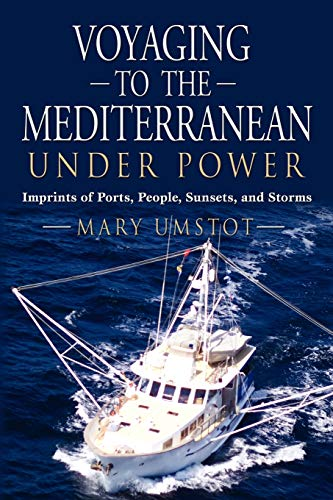 9781609100827: VOYAGING TO THE MEDITERRANEAN UNDER POWER: Imprints of Ports, People, Sunsets, and Storms