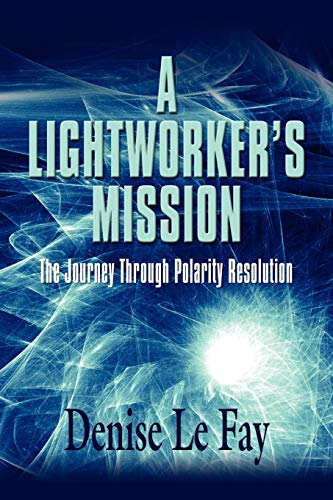 9781609100865: A LIGHTWORKER'S MISSION: The Journey Through Polarity Resolution