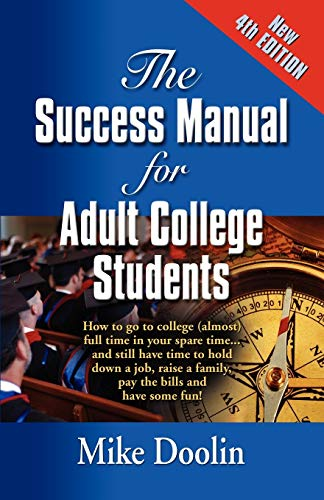 9781609100926: THE SUCCESS MANUAL FOR ADULT COLLEGE STUDENTS: How to go to college (almost) full time in your spare time....and still have time to hold down a job, ... the bills and have some fun! - FOURTH EDITION