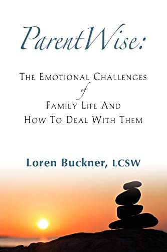 ParentWise: The Emotional Challenges of Family Life And How To Deal With Them: Buckner LCSW, Loren