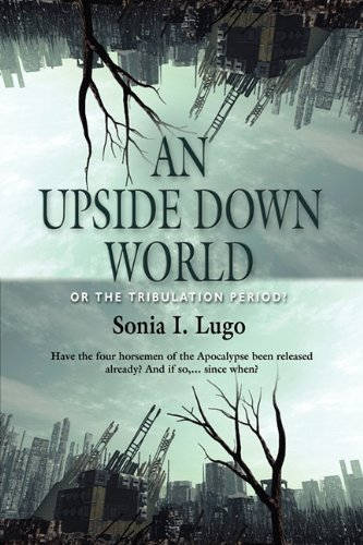 9781609101404: AN UPSIDE DOWN WORLD: A Study of End Time Events