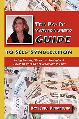 9781609101817: THE DO-IT-YOURSELFER'S GUIDE TO SELF-SYNDICATION: Using Secrets, Shortcuts, Strategies & Psychology to Get Your Column in Print