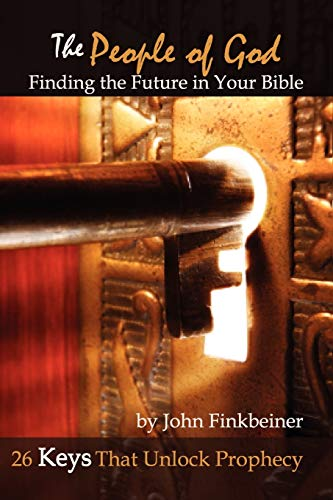 THE People of God: Finding the Future in Your Bible - 26 Keys That Unlock Prophecy: John Finkbeiner