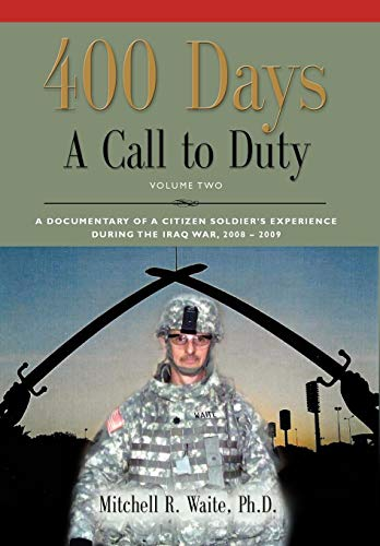 9781609102364: 400 DAYS - A Call to Duty: A Documentary of a Citizen-Soldier's Experience During the Iraq War 2008/2009 - Volume 2