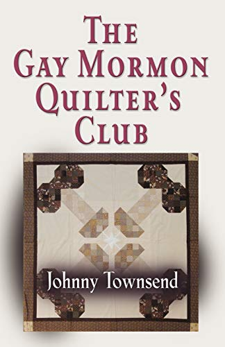9781609102531: The Gay Mormon Quilter's Club