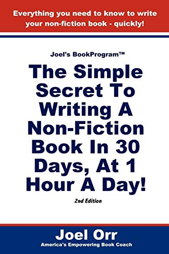 Joel's BookProgram: The Simple Secret To Writing A Non-Fiction Book In 30 Days, At 1 Hour A Day! - SECOND EDITION - Orr, Joel