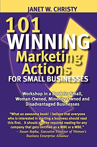 9781609102821: 101 WINNING MARKETING ACTIONS FOR SMALL BUSINESSES - A Workshop in a Book for Small, Woman-Owned, Minority-Owned and Disadvantaged Businesses