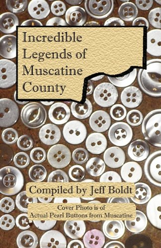Incredible Legends of Muscatine County: Boldt, Jeffrey T.