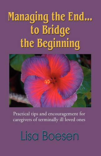 9781609106164: MANAGING THE END...TO BRIDGE THE BEGINNING: Practical Tips and Encouragement for Caregivers of Terminally Ill Loved Ones