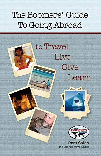 9781609106300: The Boomers' Guide to Going Abroad to Travel - Live - Give - Learn