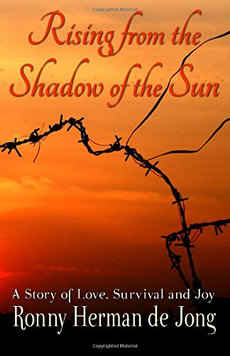 Rising from the Shadow of the Sun: A Story of Love, Survival and Joy: De Jong, Ronny Herman