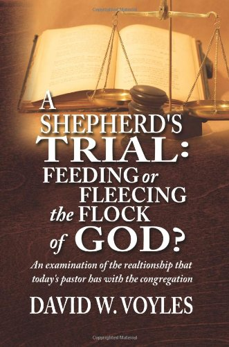 9781609110314: A Shepherd's Trial: Feeding or Fleecing the Flock of God? a Look at the Relationship That Today's Pastor Has with the Congregation