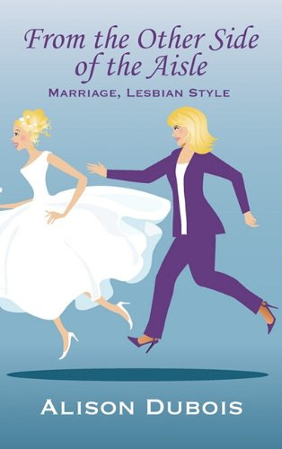 9781609110529: From the Other Side of the Aisle - Marriage, Lesbian Style