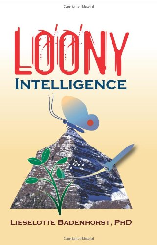 Loony Intelligence How to Survive During Emotional: Ph.d. Lieselotte Badenhorst
