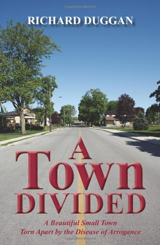 9781609111878: A Town Divided: A Story of a Beautiful Small Town - Torn Apart by the Disease of Arrogance
