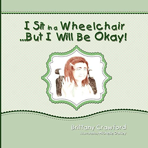 9781609112004: I Sit in a Wheelchair...But I Will Be Okay!