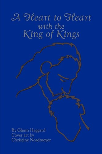 9781609113803: A Heart to Heart with the King of Kings