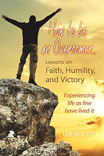 9781609114299: How to Be an Overcomer. . . Lessons on Faith, Humility and Victory: Experiencing Life as Few Have Lived It