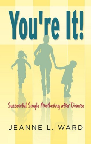 You're It! Successful Single Mothering after Divorce: Jeanne L. Ward