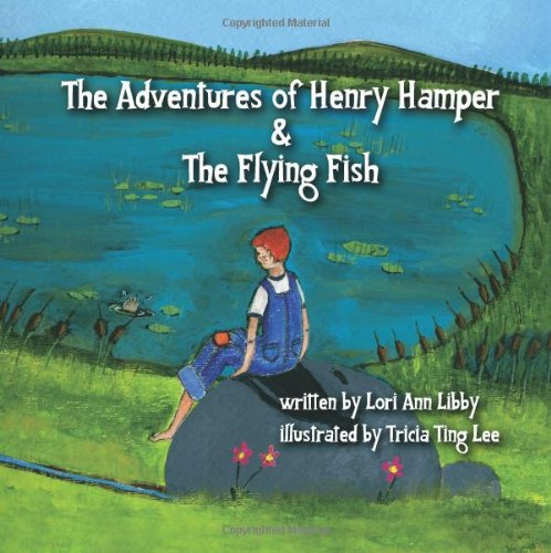 The Adventures of Henry Hamper and the Flying Fish: Libby, Lori Ann