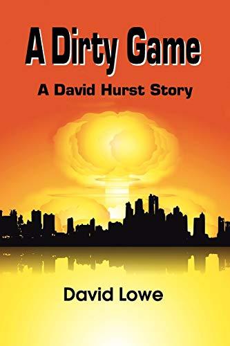A Dirty Game: A David Hurst Story: David Lowe
