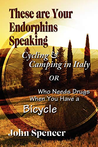 9781609118617: These Are Your Endorphins Speaking: Cycling & Camping in Italy or Who Needs Drugs When You Have a Bicycle